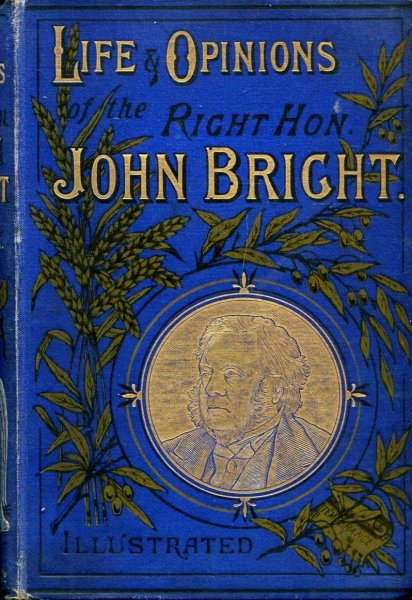 Image for The Life and Opinions of the Right Hon John Bright