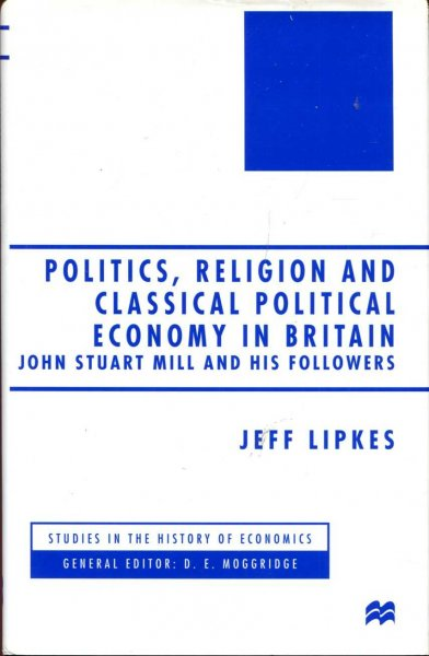 Image for Politics, Religion and Classical Political Economy in Britain: John Stuart Mill and his Followers (Studies in the History of Economics)
