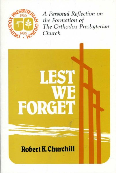 Image for Lest We Forget : A Personal Reflection on the Formation of the Orthodox Presbyterian Church