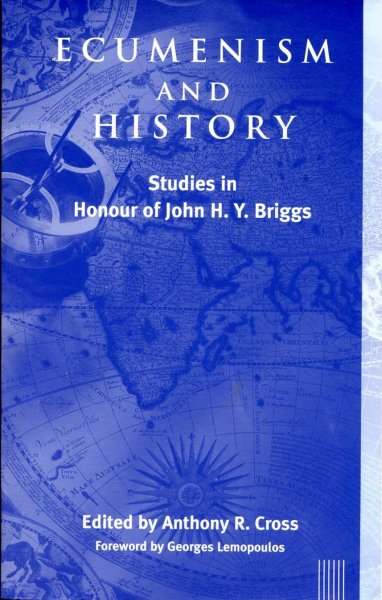 Image for Ecumenism and History : Studies in Honour of John H. Y. Briggs (Studies in Christian History and Thought)