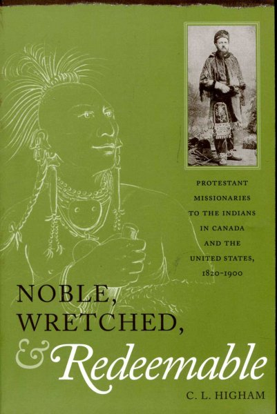 Image for Noble, Wretched and Redeemable : Protestant Missionaries to the Indians in Canada and the United States, 1820-1900