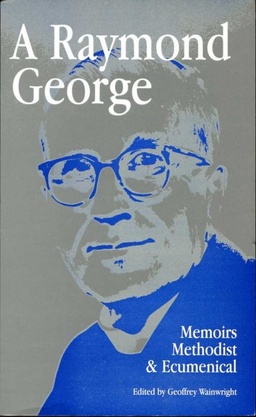 Image for A Raymond George : Memoirs Methodist and Ecumenical