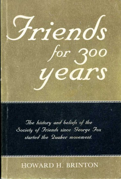 Image for Friends for 300 Years - the history and beliefs of the Society of Friends since George Fox started the Quaker Movement