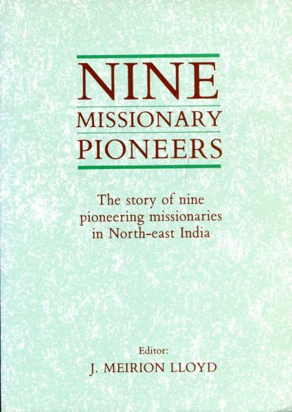 Image for Nine Missionary Pioneers - the story of nine pioneering missionaries in North-East India
