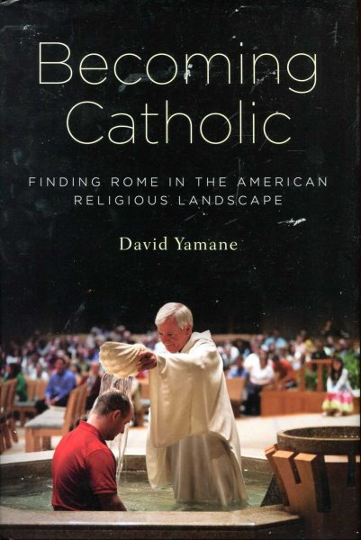 Image for Becoming Catholic : Finding Rome in the American Religious Landscape