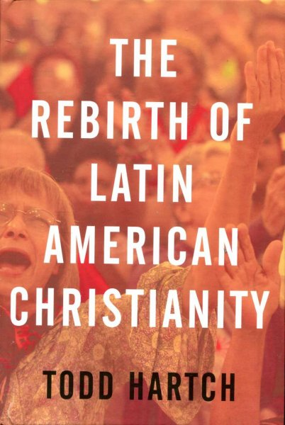 Image for The Rebirth of Latin American Christianity (Oxford Studies in World Christianity)