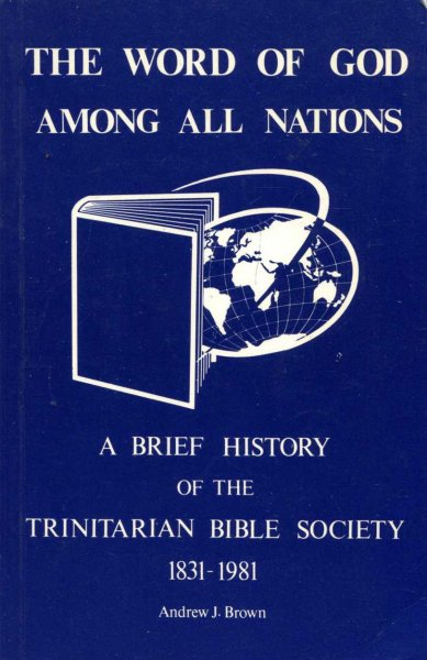 Image for The Word of God Among all nations - a brief history of the Trinitarian Bible Society 1831-1981