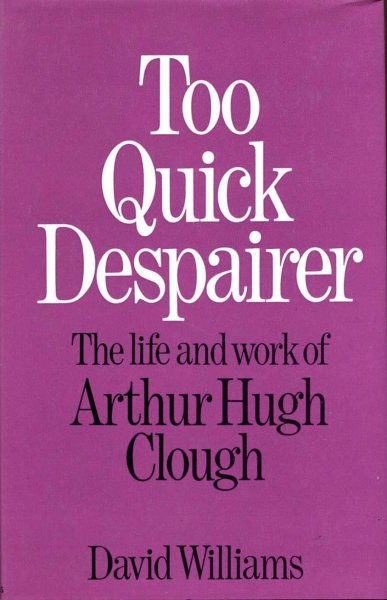 Image for Too Quick Despairer - the life and work of Arthur Hugh Clough