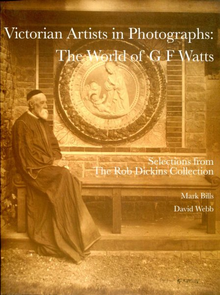 Image for Victorian Artists in Photographs : The World of G. F. Watts, selections from the Rob Dickins Collection