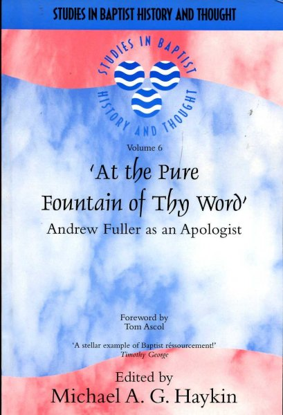 Image for At the Pure Fountain of Thy Word : Andrew Fuller as an Apologist (Studies in Baptist History and Thought)
