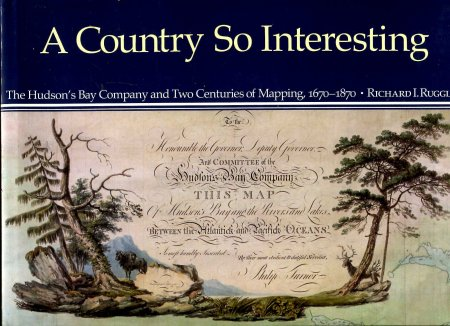 Image for A Country So Interesting : The Hudson's Bay Company and Two Centuries of Mapping, 1670-1870 (McGill-Queen's Studies in the History of Religion, Series Two)