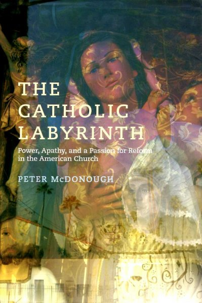 Image for The Catholic Labyrinth: Power, Apathy, and a Passion for Reform in the American Church