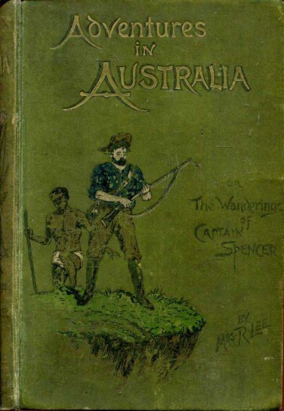 Image for Adventures in Australia : the wanderings of Captain Spencer in the Bush and the Wilds