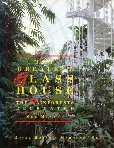Image for The Greatest Glasshouse : The Rainforests Recreated - Royal Botanic Gardens, Kew