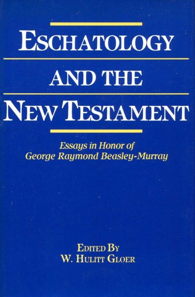 Image for Eschatology and the New Testament : Essays in Honor of George Raymond Beasley-Murray