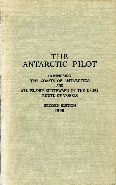 Image for The Antarctic Pilot comprising The Coasts of Antarctica and all islands southward of the usual route of vessels 1948
