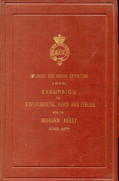 Image for Excursion to Experimental Farm and Fileds and to Woburn Abbey, June 23rd 1886 : Colonial and Indian Exhibition being Objects, Plan, and Results of the Woburn Experiments