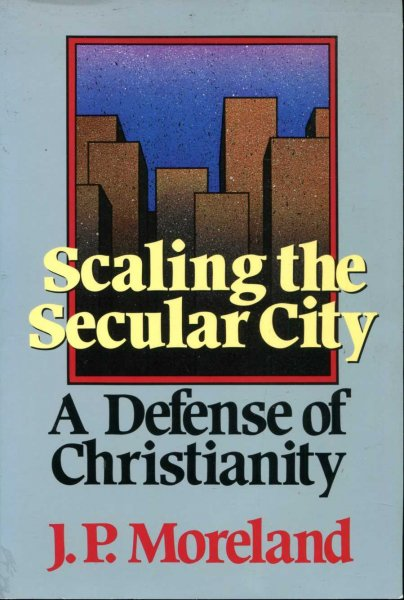 Image for Scaling the Secular City : A Defense of Christianity