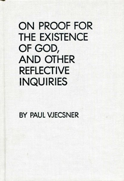 Image for On Proof for the Existence of God, and Other Reflective Inquiries
