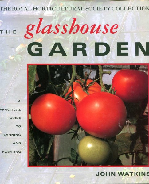 Image for The Glasshouse Garden a practical guide to planning and planting