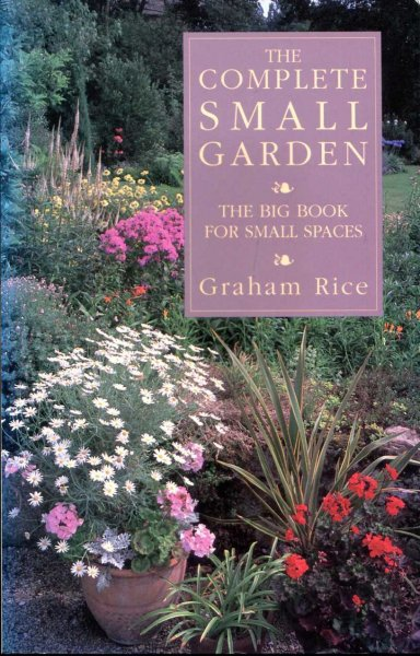Image for The Complete Small Garden : The Big Book for Small Spaces