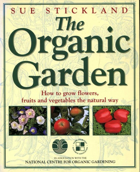 Image for The Organic Garden : How to Grow Flowers, Fruit and Vegetables the Natural Way