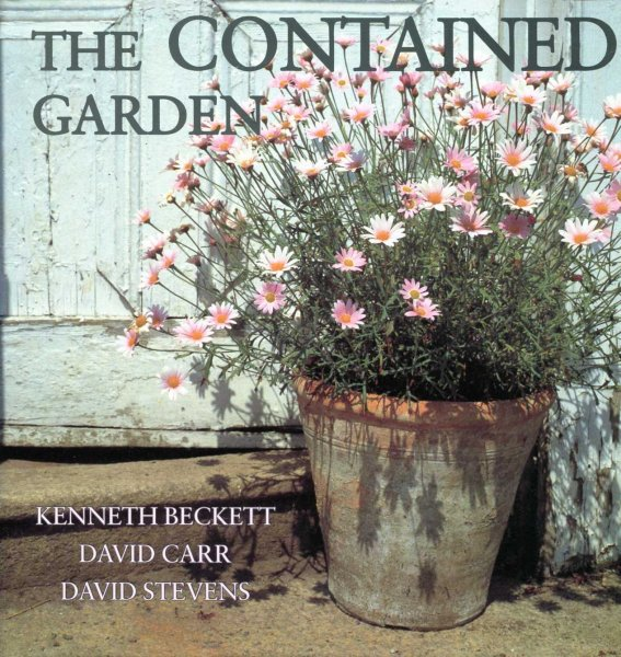 Image for The Contained Garden : The Complete Guide to Growing Outdoor Plants in Pots