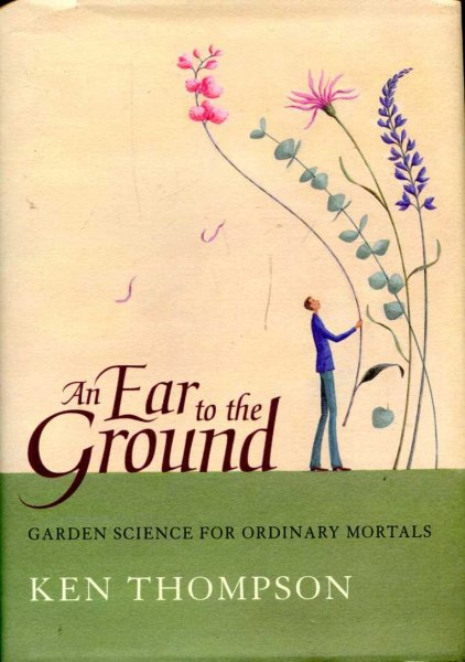 Image for An Ear To The Ground : Garden Science For Ordinary Mortals