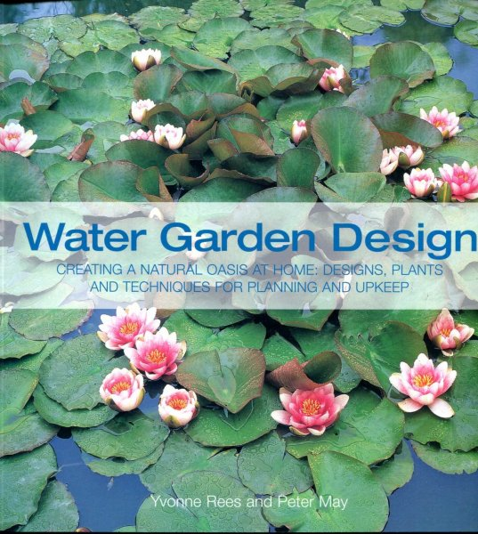 Image for Water Garden Design Book: A Complete Guide to Creating a Natural Oasis at Home