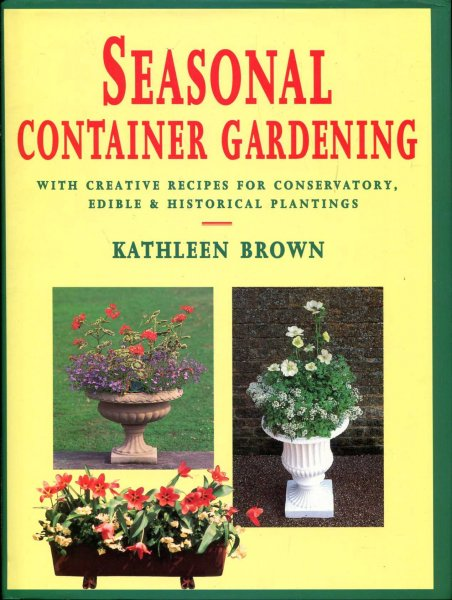 Image for Seasonal Container Gardening : With Creative Recipes for Conservatory, Edible and Historical Plantings