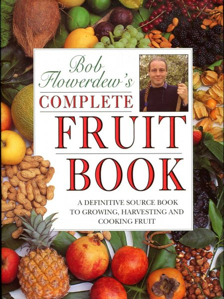 Image for Bob Flowerdew's Complete Fruit Book: A Definitive Source Book to Growing, Harvesting and Cooking Fruit