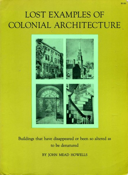 Image for Lost Examples of Colonial Architecture - Buildings that have disappeared or been so altered as to be denatured