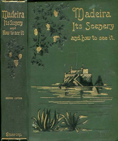 Image for Madeira : Its Scenery, and how to see it, with Letters of a Year's Residence and Lists of Trees, Flowers, Ferns and Seaweeds