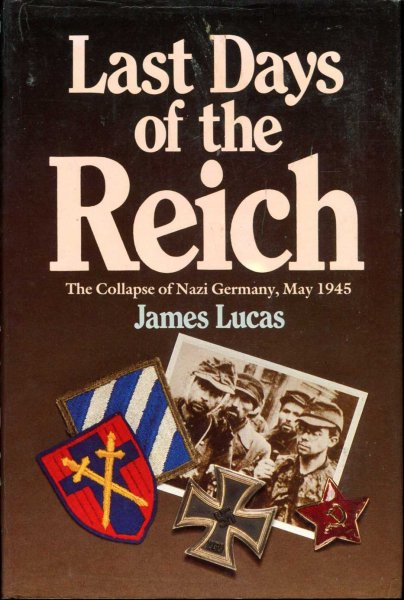 Image for Last Days of the Reich : the Collapse of Nazi Germany, May 1945