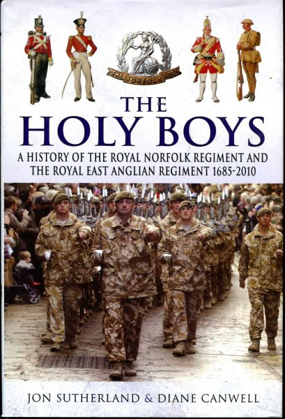 Image for The Holy Boys : A History of the Royal Norfolk Regiment and the Royal East Anglian Regiment 1685-2010