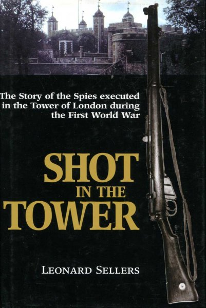 Image for Shot in the Tower : The Story of the Spies Executed in the Tower of London During the First World War