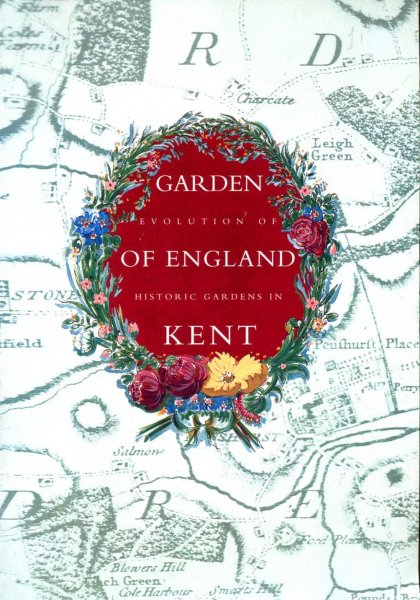 Image for The Garden of England : Evolution of Historic Gardens in Kent