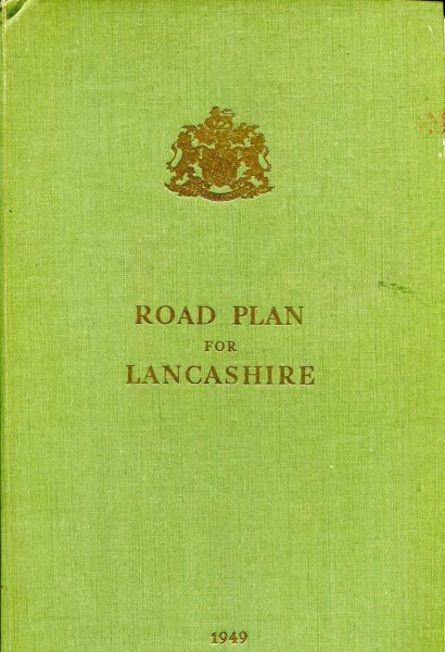 Image for Road Plan for Lancashire @ A Report on existing and proposed road communications within the Administrative County