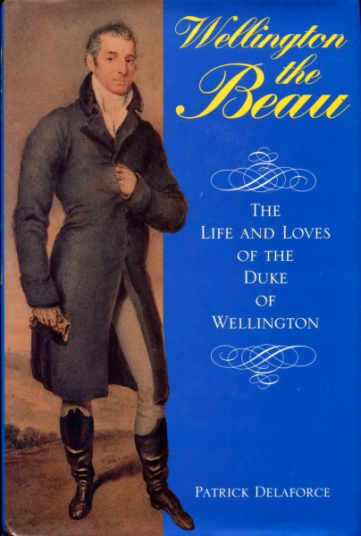 Image for Wellington the Beau : Life and Loves of the Duke of Wellington