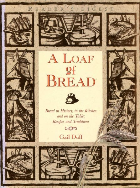 Image for A Loaf of Bread : Bread in History, in the kitchen and on the table, Recipes and Traditions