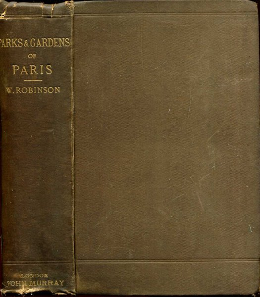 Image for The Parks and Gardens of Paris considered in relation to the wants of other cities and of public and private Gardens : Being Notes on a Study of Paris Gardens