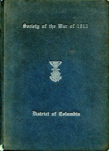 Image for Society of the War of 1812 in the District of Columbia, Organized April 18, 1896