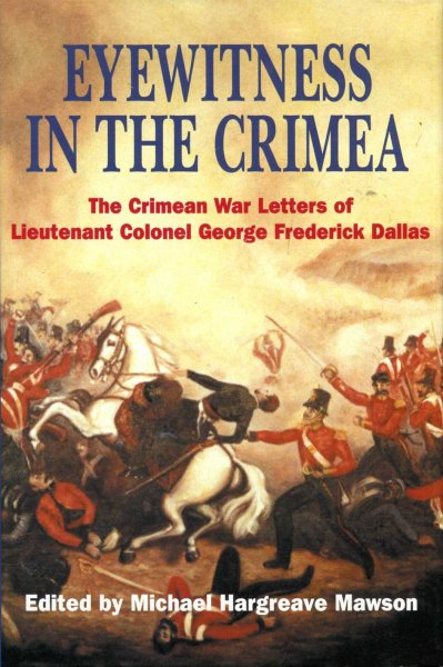 Image for Eyewitness in the Crimea : The Crimean War Letters of Lt.Col.George Frederick Dallas, 1854-1856