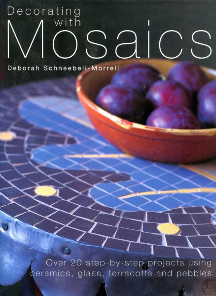 Image for Decorating with Mosaics: Over 20 Step-by-step Projects Using Ceramics, Glass, Stones and Pebbles