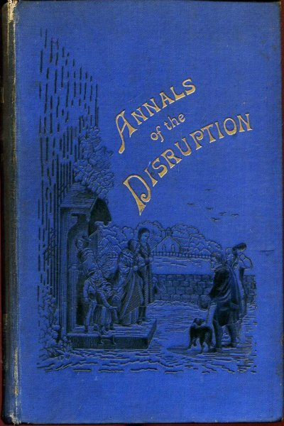 Image for Annals of the Disruption : with Extracts from the narratives of ministers who left the Scottish Establishment in 1843
