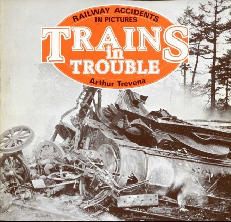 Image for Trains in Trouble Volume 1 - Railway Accidents in Pictures