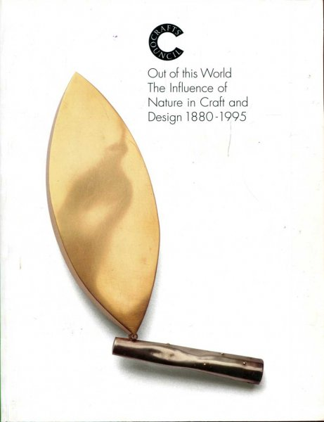 Image for Out of This World : The Influence of nature in craft and Design 1880-1995