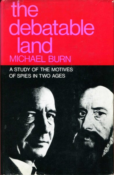 Image for The Debatable Land - a study of the motives of spies in two ages
