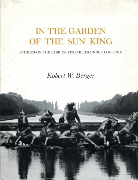 Image for In the Garden of the Sun King : Studies on the Park of Versailles Under Louis XIV