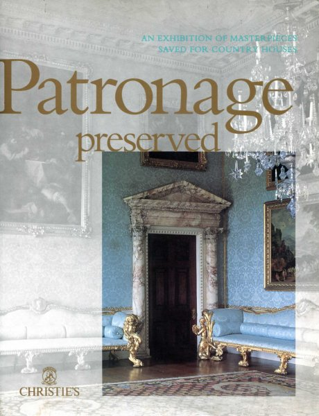 Image for Patronage Preserved an exhibition of masterpieves saved for country houses January 3rd - 20th 1991